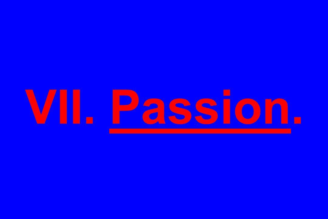 VII. Passion.