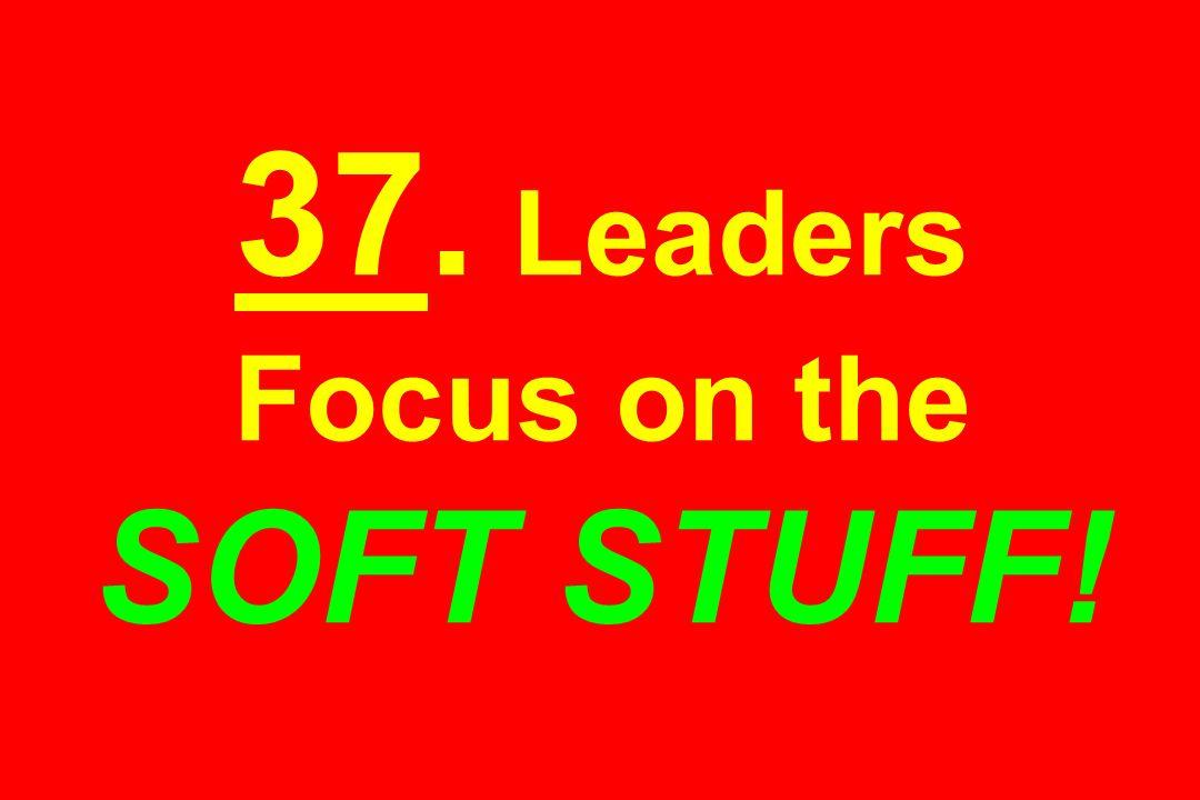 37. Leaders Focus on the SOFT STUFF!