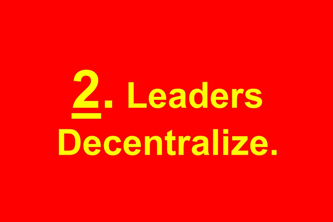 2. Leaders Decentralize.