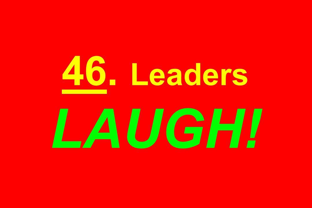 46. Leaders LAUGH!