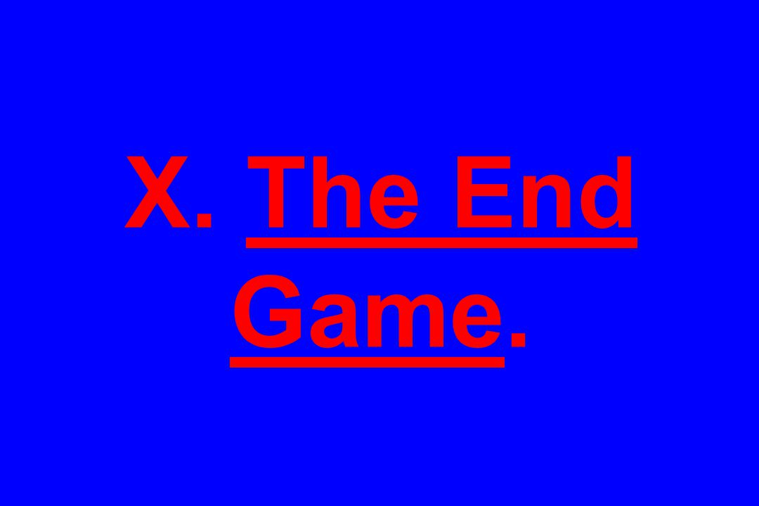 X. The End Game.