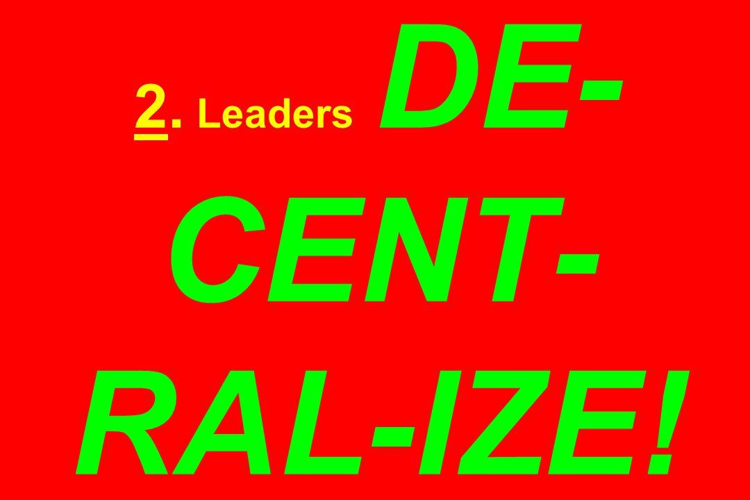 2. Leaders DE- CENT- RAL-IZE!