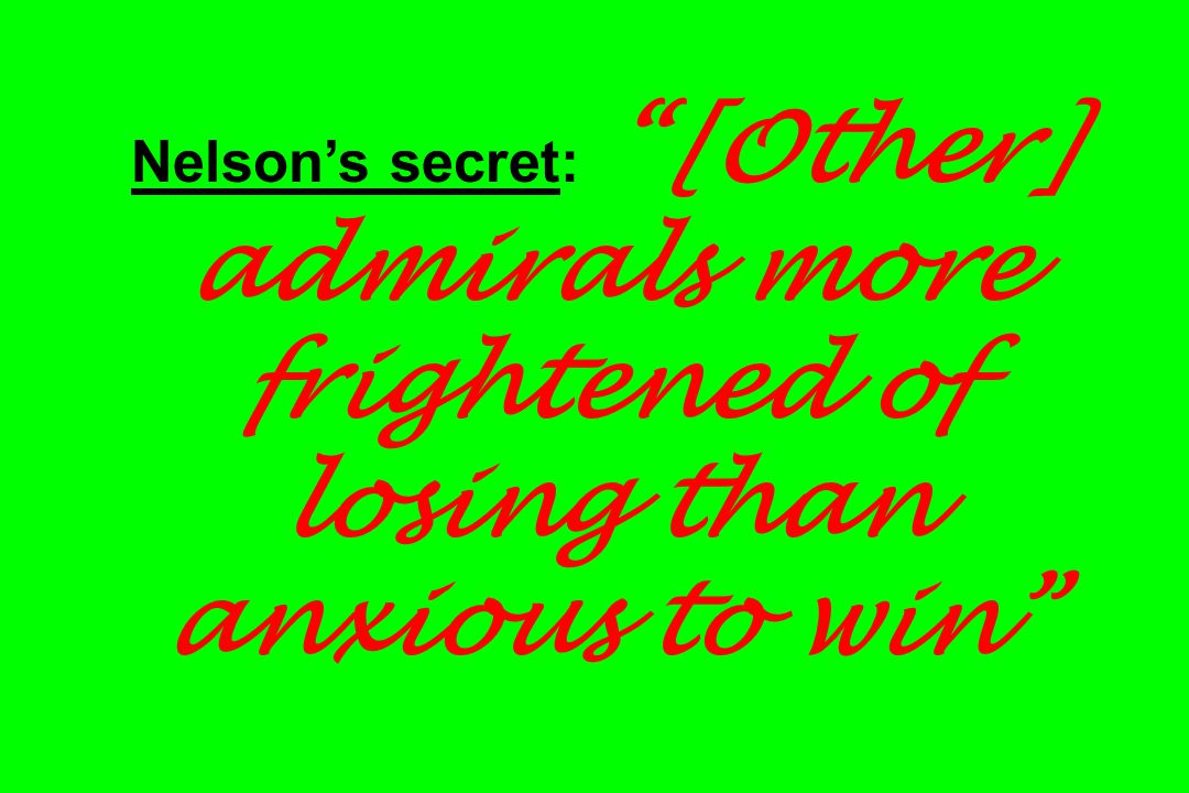 """Nelson's secret: """"[Other] admirals more frightened of losing than anxious to win"""""""