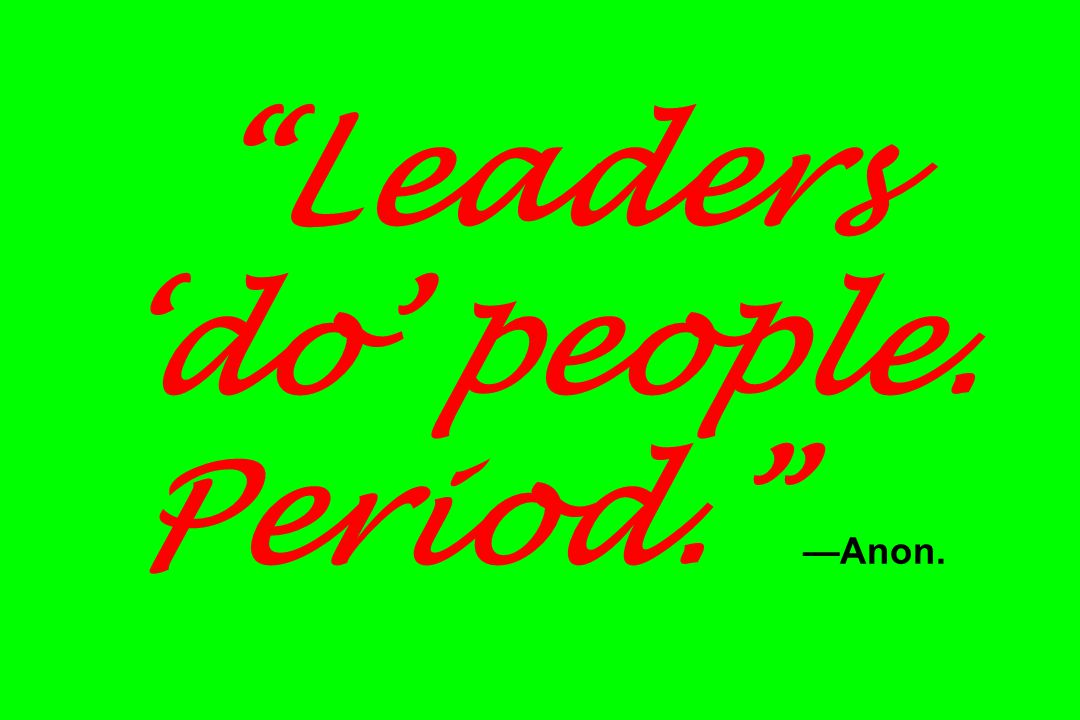 """""""Leaders 'do' people. Period."""" —Anon."""