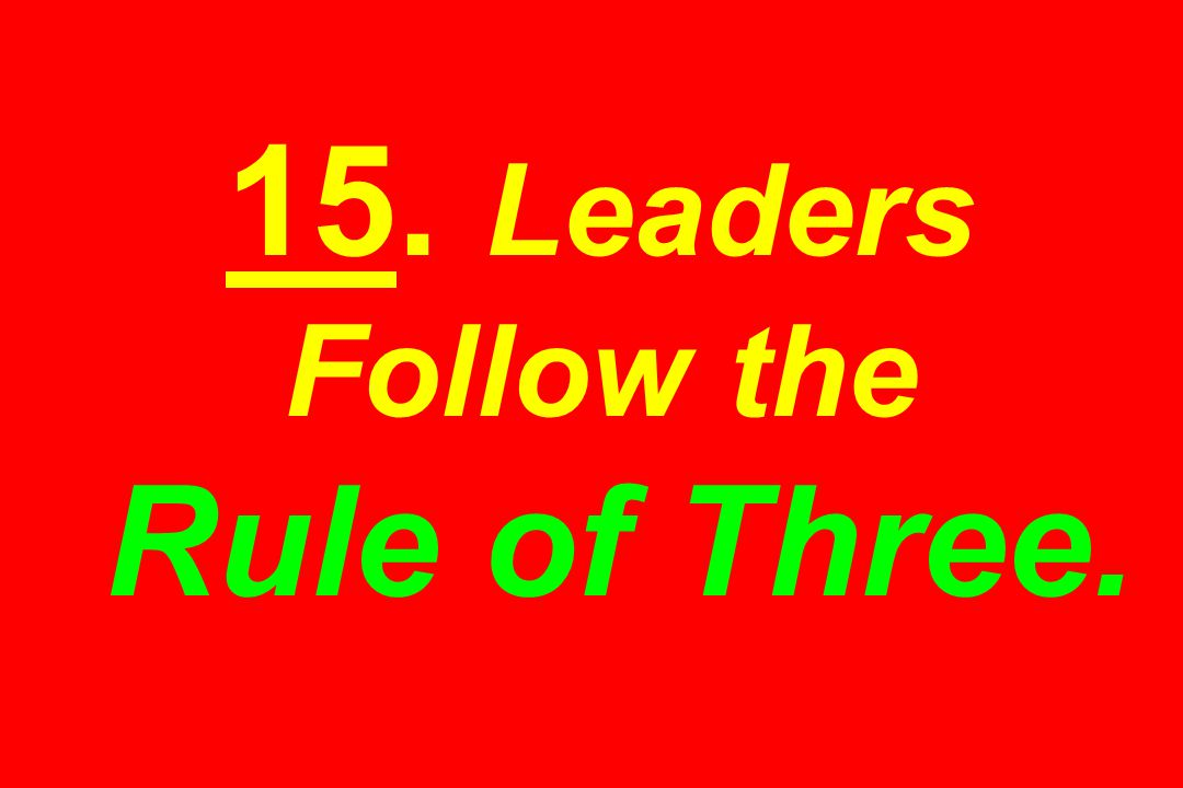 15. Leaders Follow the Rule of Three.
