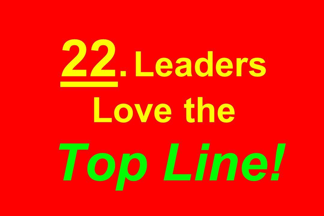 22. Leaders Love the Top Line!