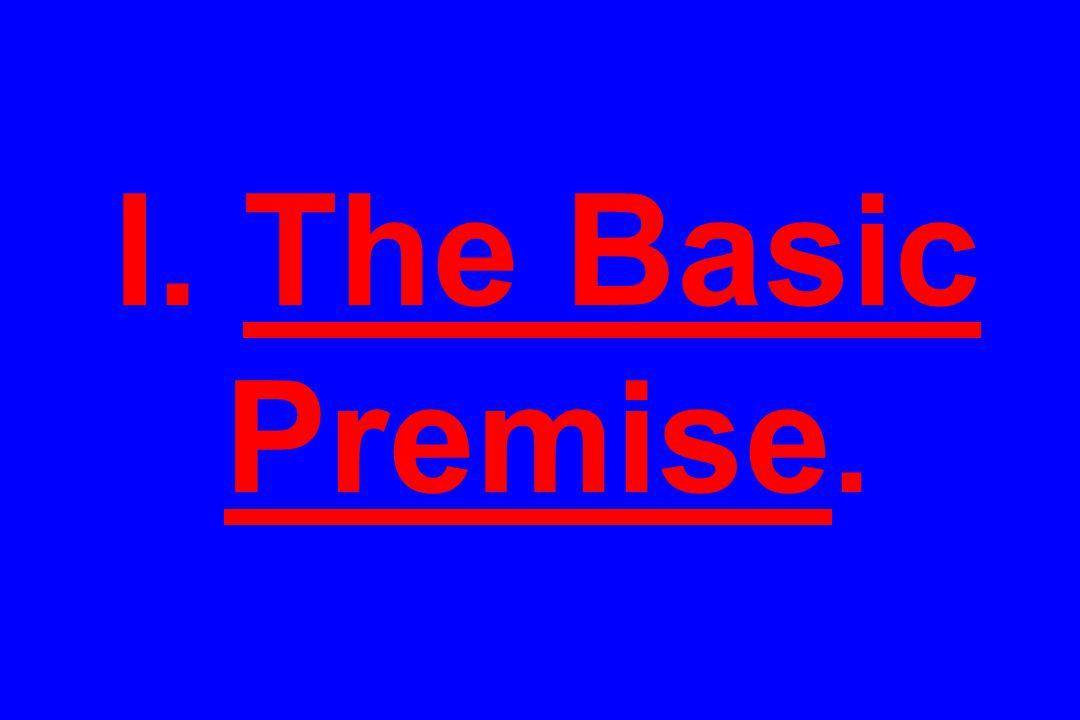 I. The Basic Premise.