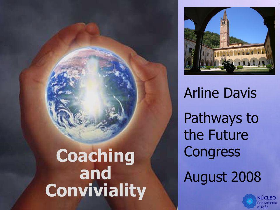 NÚCLEO Pensamento & Ação Coaching and Conviviality Arline Davis Pathways to the Future Congress August 2008