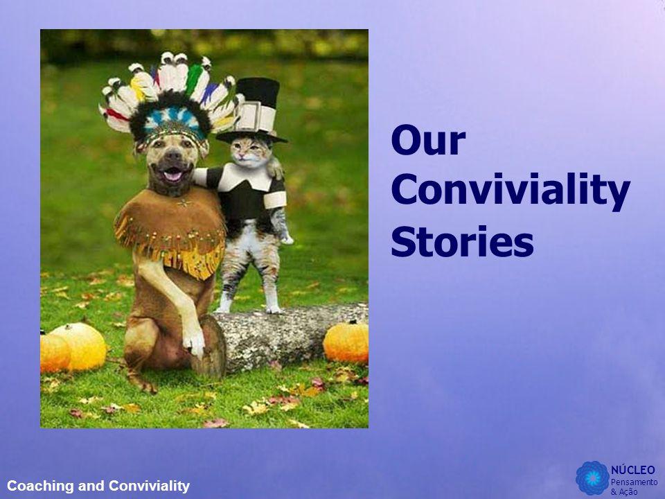 NÚCLEO Pensamento & Ação Coaching and Conviviality Our Conviviality Stories