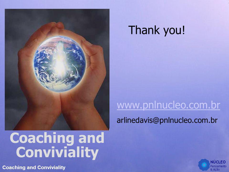 NÚCLEO Pensamento & Ação Coaching and Conviviality Thank you.