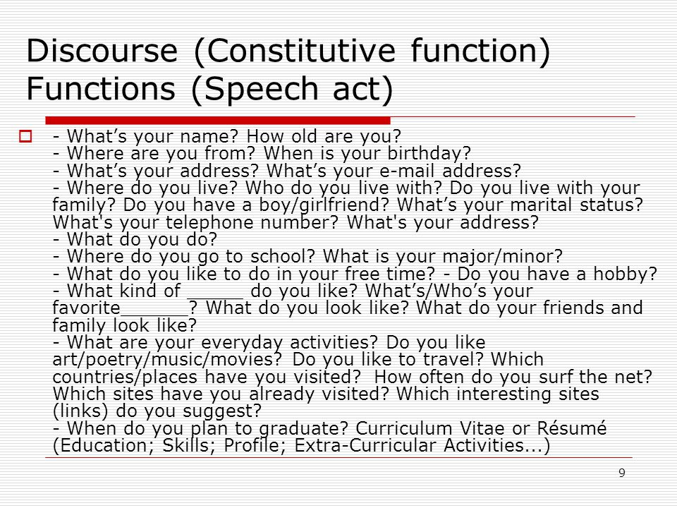 9 Discourse (Constitutive function) Functions (Speech act)  - What's your name.