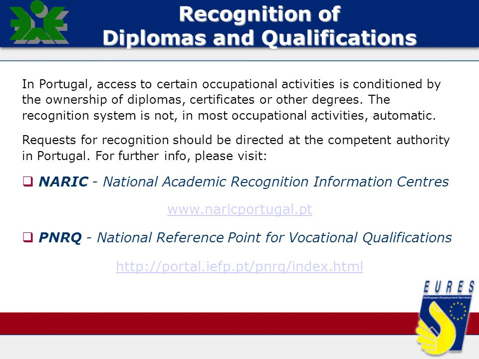 Recognition of Diplomas and Qualifications In Portugal, access to certain occupational activities is conditioned by the ownership of diplomas, certificates or other degrees.