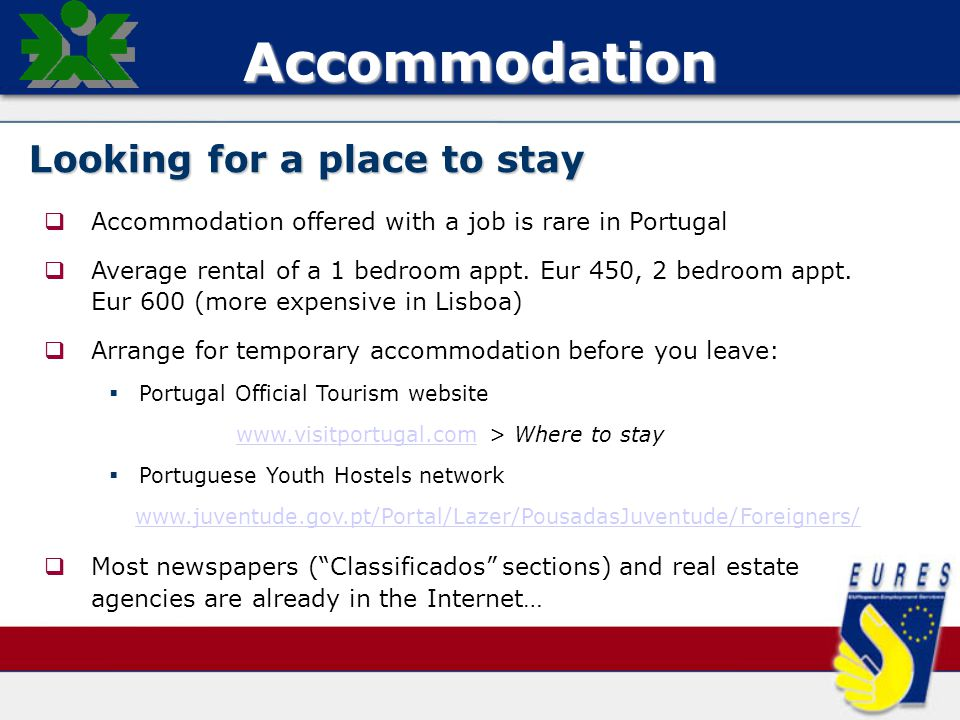 Accommodation Looking for a place to stay   Accommodation offered with a job is rare in Portugal   Average rental of a 1 bedroom appt.
