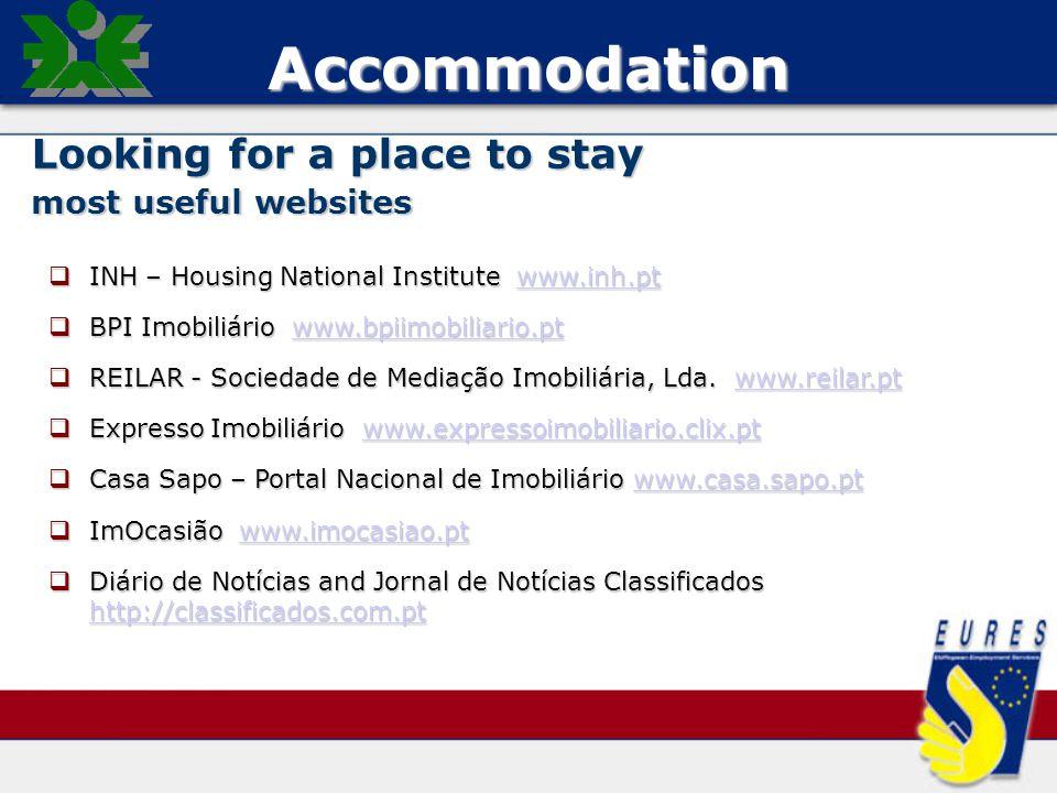 Accommodation Looking for a place to stay most useful websites  INH – Housing National Institute www.inh.pt www.inh.pt  BPI Imobiliário www.bpiimobiliario.pt www.bpiimobiliario.pt  REILAR - Sociedade de Mediação Imobiliária, Lda.