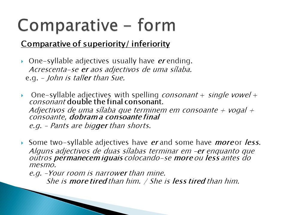Comparative of superiority/ inferiority  One-syllable adjectives usually have er ending.