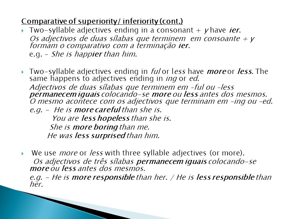 Comparative of superiority/ inferiority (cont.)  Two-syllable adjectives ending in a consonant + y have ier.