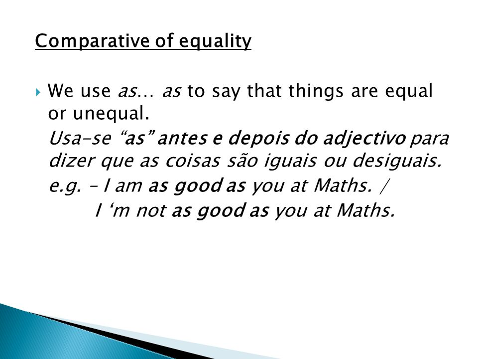 Comparative of equality  We use as… as to say that things are equal or unequal.
