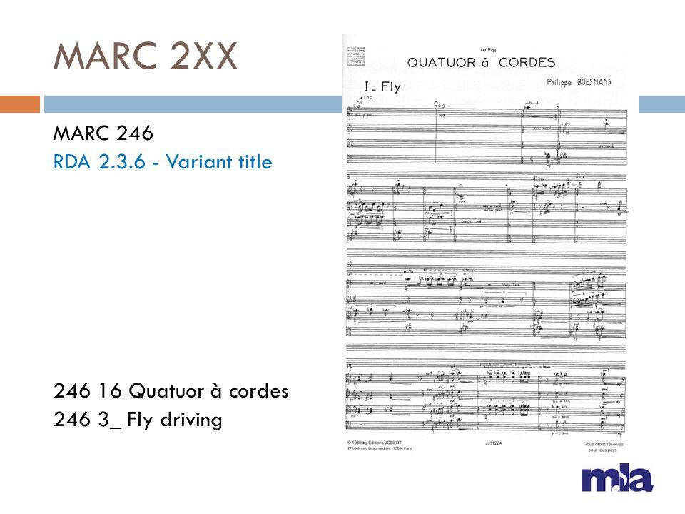 MARC 2XX MARC 246 RDA 2.3.6 - Variant title 246 16 Quatuor à cordes 246 3_ Fly driving