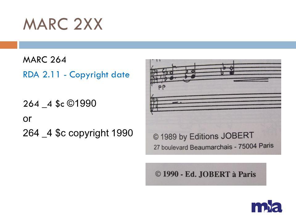 MARC 2XX MARC 264 RDA 2.11 - Copyright date 264 _4 $c ©1990 or 264 _4 $c copyright 1990