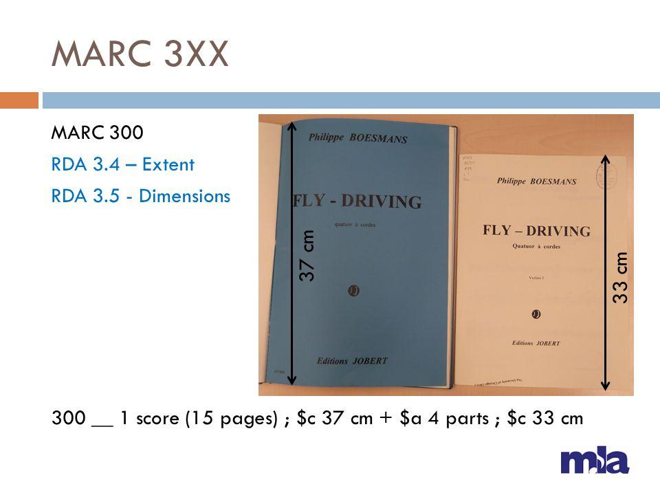 MARC 3XX MARC 300 RDA 3.4 – Extent RDA 3.5 - Dimensions 300 __ 1 score (15 pages) ; $c 37 cm + $a 4 parts ; $c 33 cm 33 cm 37 cm