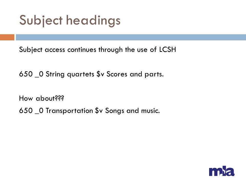 Subject headings Subject access continues through the use of LCSH 650 _0 String quartets $v Scores and parts.