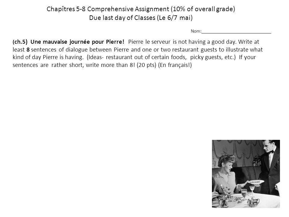 Chapîtres 5-8 Comprehensive Assignment (10% of overall grade) Due last day of Classes (Le 6/7 mai) ( ch.5) Une mauvaise journée pour Pierre! Pierre le