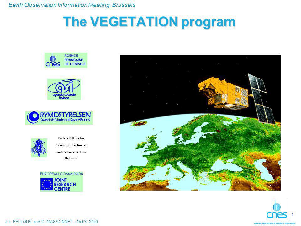 J.L. FELLOUS and D. MASSONNET - Oct 3, 2000 Earth Observation Information Meeting, Brussels 4 The VEGETATION program Federal Office for Scientific, Te