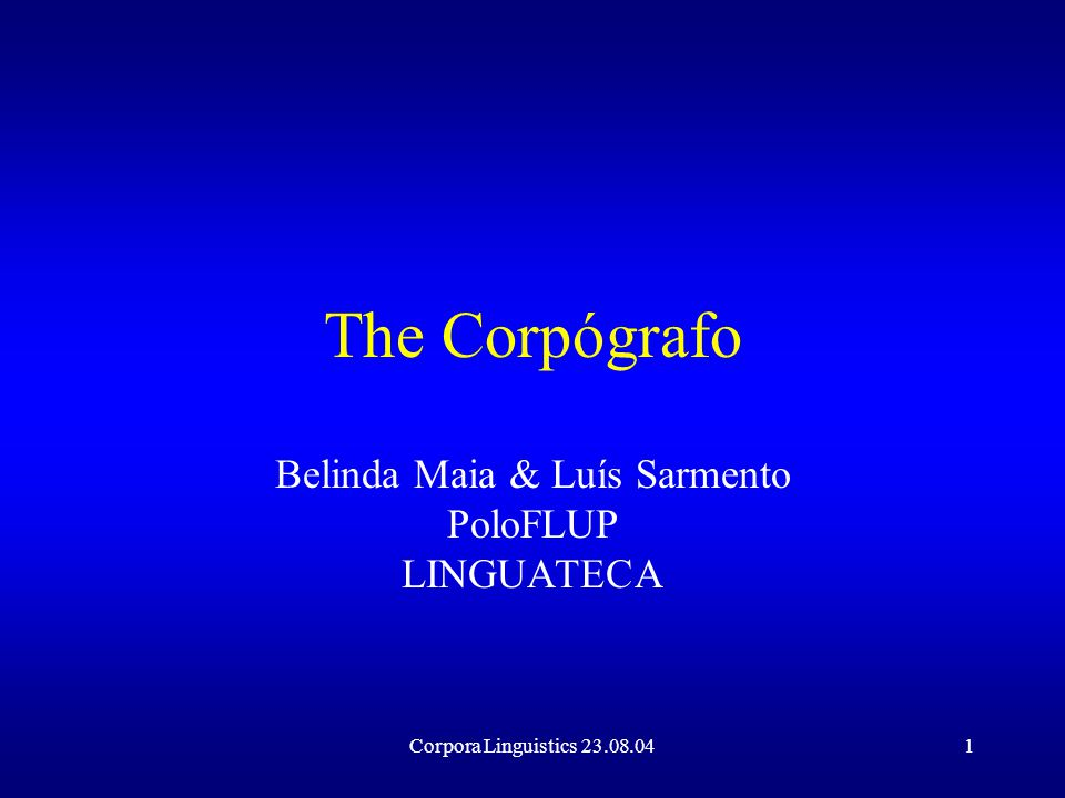 Corpora Linguistics 23.08.0432 Polo CLUP/FLUP Bi- or multi-lingual in interest Corpógrafo available for experiments on a small scale to the general public Possibilities of future work on projects with users from other universities and other countries