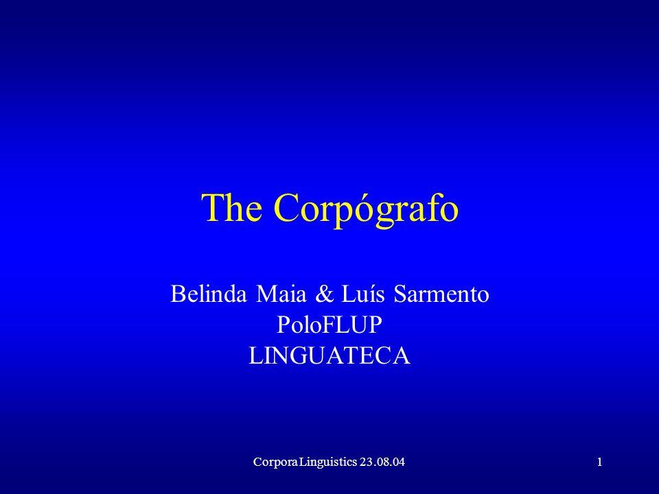 Corpora Linguistics 23.08.041 The Corpógrafo Belinda Maia & Luís Sarmento PoloFLUP LINGUATECA