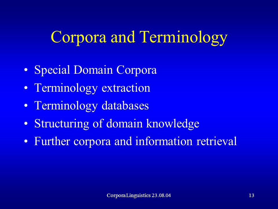 Corpora Linguistics 23.08.0413 Corpora and Terminology Special Domain Corpora Terminology extraction Terminology databases Structuring of domain knowledge Further corpora and information retrieval