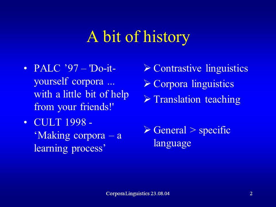 Corpora Linguistics 23.08.042 A bit of history PALC '97 – Do-it- yourself corpora...