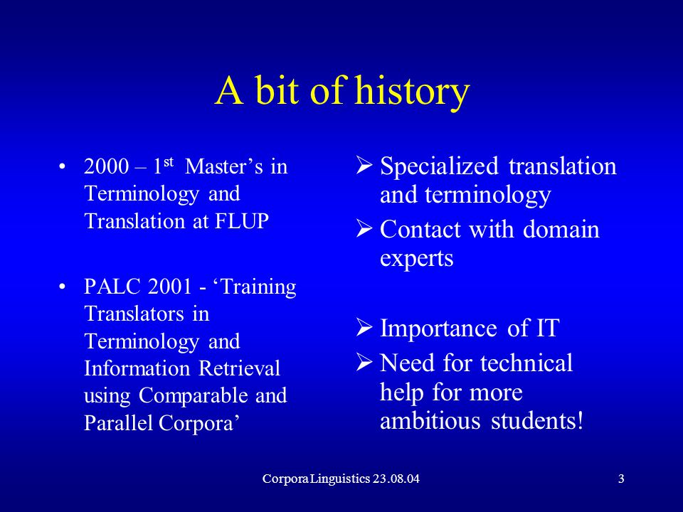 Corpora Linguistics 23.08.044 A bit of history LREC 2002 - 'Corpora for terminology extraction – the differing perspectives and objectives of researchers, teachers and language services providers' 2002 – 2 nd Master's in Terminology and Translation at FLUP  Plea for help to Diana Santos  October 2002  LINGUATECA - Polo FLUP