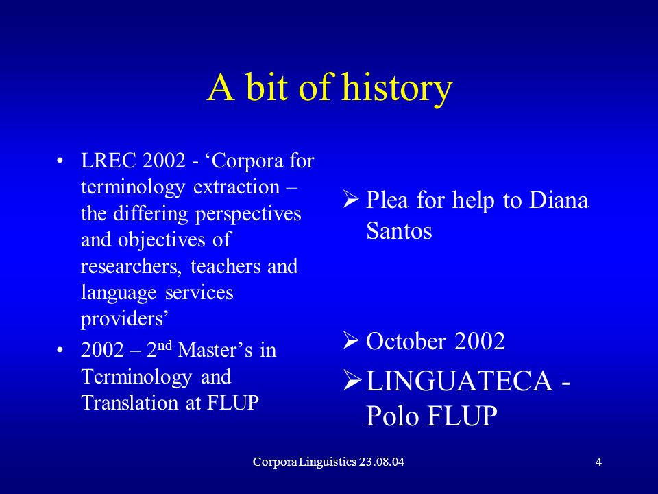 Corpora Linguistics 23.08.045 LINGUATECA See http://www.linguateca.pthttp://www.linguateca.pt Leader > Diana Santos (SINTEF – Oslo) Objective - to create resources and tools for the computational processing of Portuguese Nodes at Oslo, Lisbon, Braga and Porto Porto - Polo CLUP/FLUP