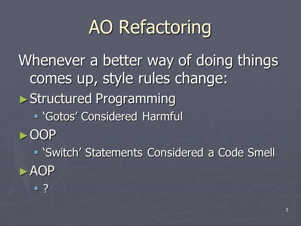 2 Whenever a better way of doing things comes up, style rules change: ► Structured Programming  'Gotos' Considered Harmful ► OOP  'Switch' Statement