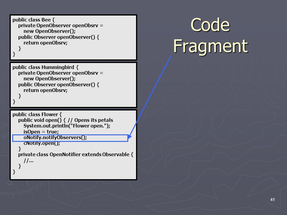 41 public class Flower { public void open() { // Opens its petals System.out.println( Flower open. ); isOpen = true; oNotify.notifyObservers(); cNotify.open(); } private class OpenNotifier extends Observable { //...
