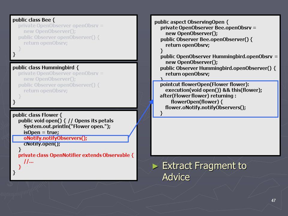 47 public class Flower { public void open() { // Opens its petals System.out.println( Flower open. ); isOpen = true; oNotify.notifyObservers(); cNotify.open(); } private class OpenNotifier extends Observable { //...