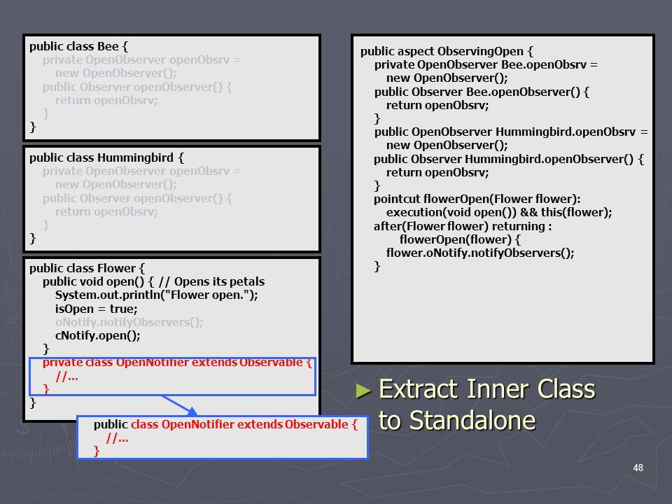 48 public class Flower { public void open() { // Opens its petals System.out.println( Flower open. ); isOpen = true; oNotify.notifyObservers(); cNotify.open(); } private class OpenNotifier extends Observable { //...