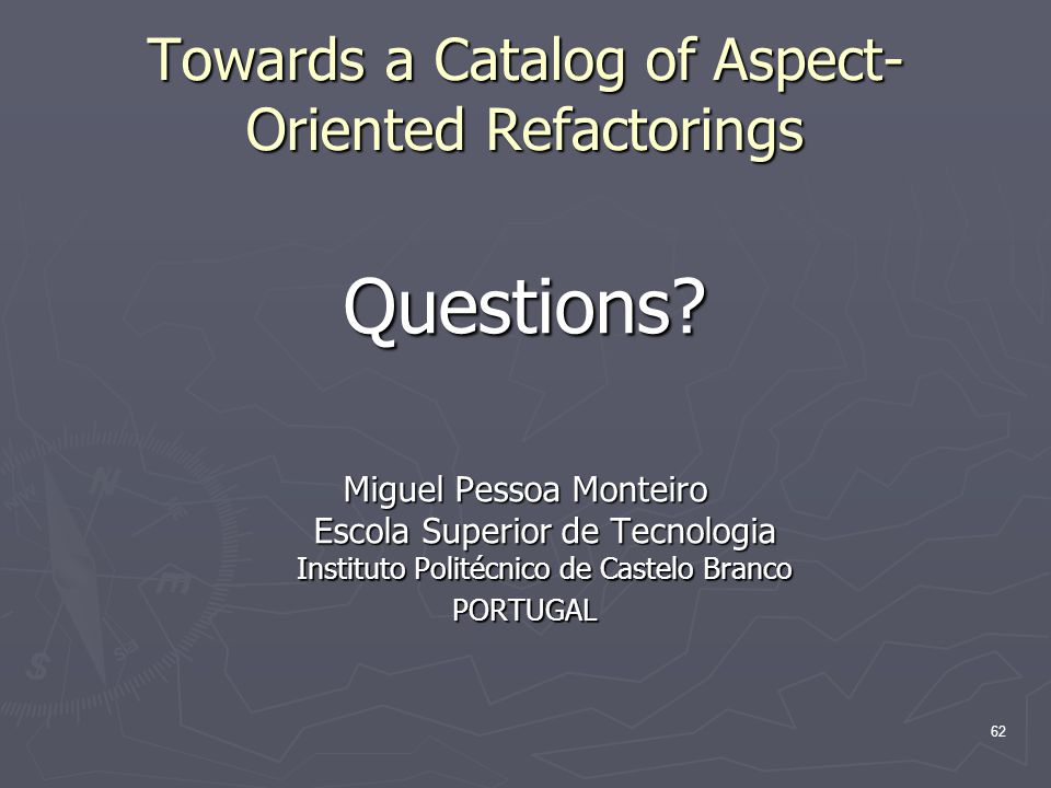 62 Towards a Catalog of Aspect- Oriented Refactorings Questions.