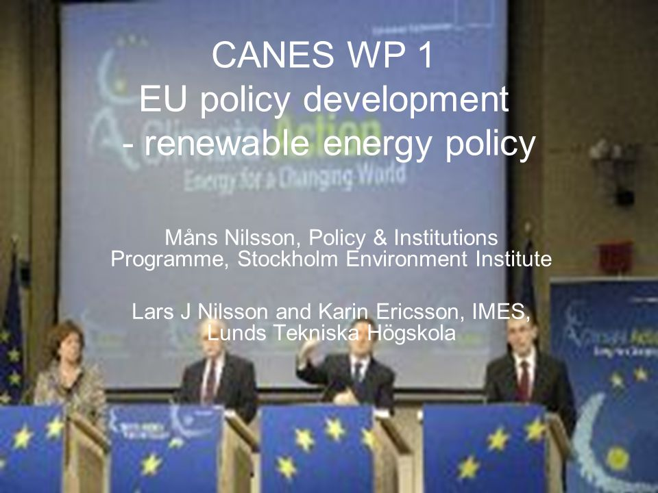 CANES WP 1 EU policy development - renewable energy policy Måns Nilsson, Policy & Institutions Programme, Stockholm Environment Institute Lars J Nilss