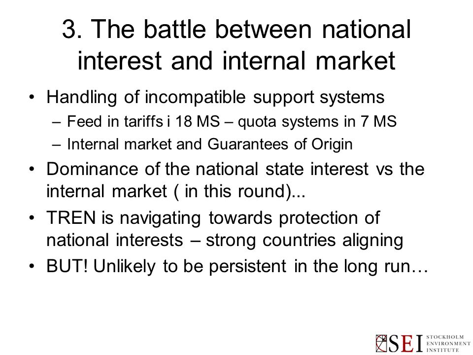 3. The battle between national interest and internal market Handling of incompatible support systems –Feed in tariffs i 18 MS – quota systems in 7 MS