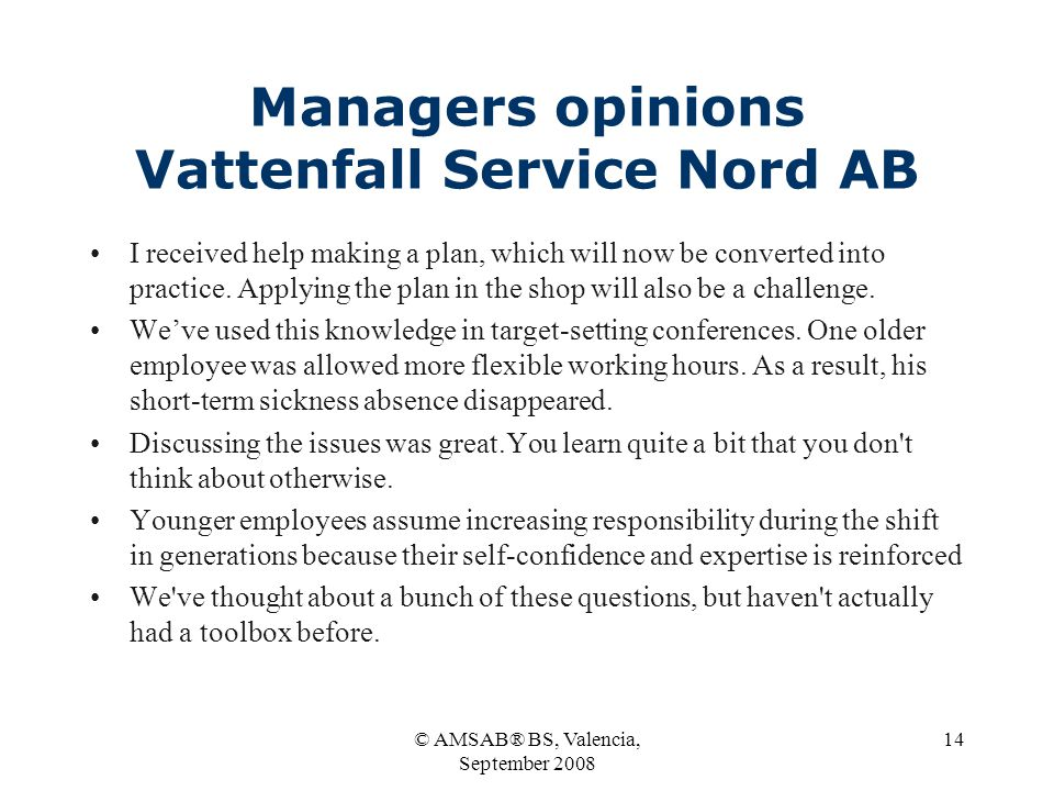 © AMSAB® BS, Valencia, September 2008 14 Managers opinions Vattenfall Service Nord AB I received help making a plan, which will now be converted into practice.