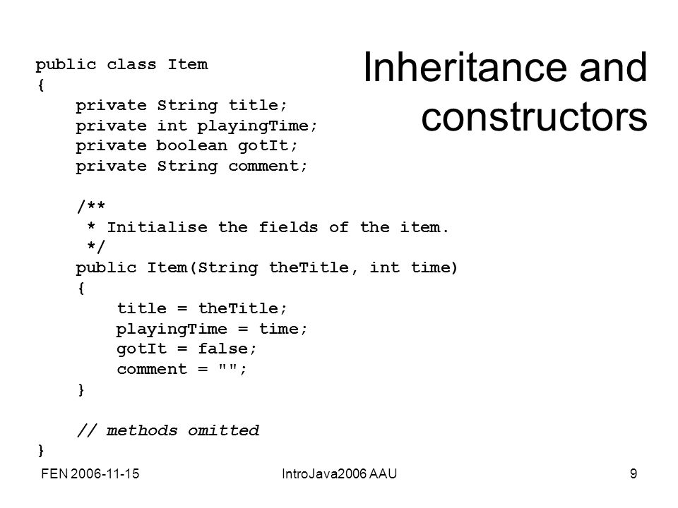 FEN 2006-11-15IntroJava2006 AAU9 public class Item { private String title; private int playingTime; private boolean gotIt; private String comment; /** * Initialise the fields of the item.