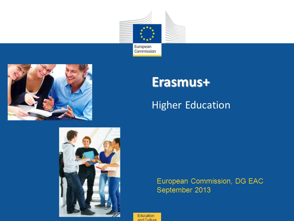 Date: in 12 pts Education and Culture Erasmus+ Erasmus+ Higher Education European Commission, DG EAC September 2013