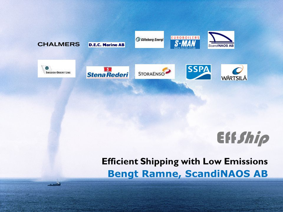 EffShip Efficient Shipping with Low Emissions Bengt Ramne, ScandiNAOS AB