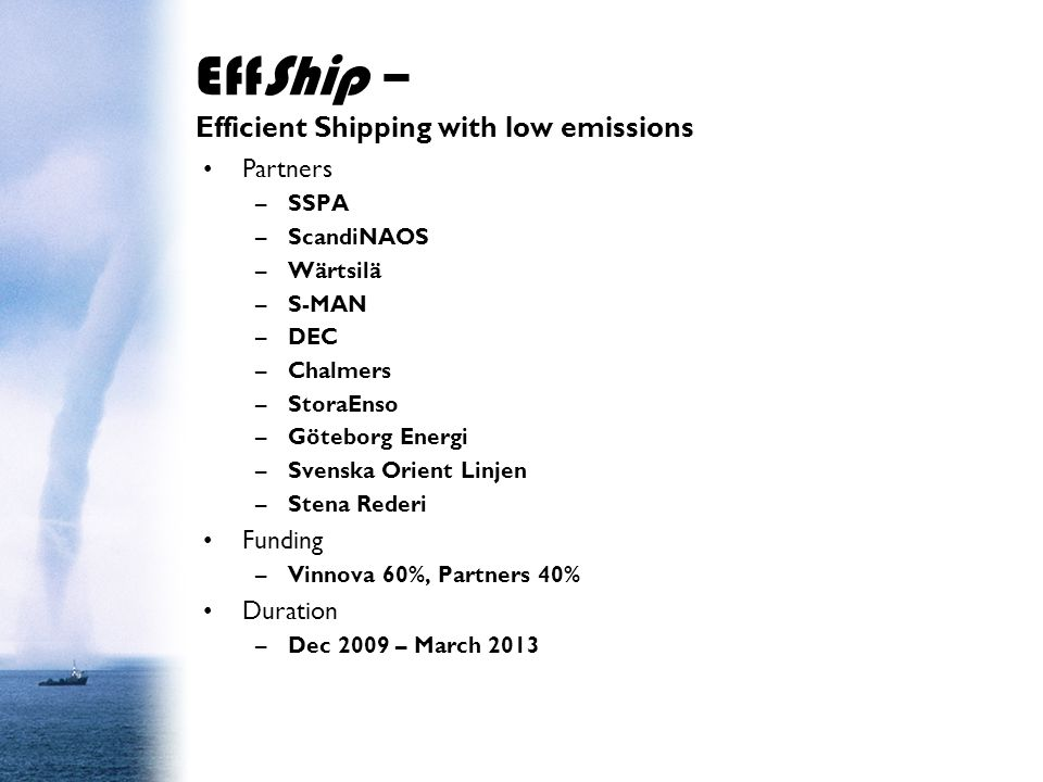 EffShip – Work packages WP1 Project Management WP2 Present and Future Maritime Fuels WP3 Exhaust Gas Cleaning WP4 Energy Efficiency and Heat Recovery WP5 Energy Transformers WP6 System Impact when Using Wind, Wave and Solar Energy WP7 Logistic system analysis WP8 Demonstration of Findings WP9 Final Reporting, Dissemination and Future Projects