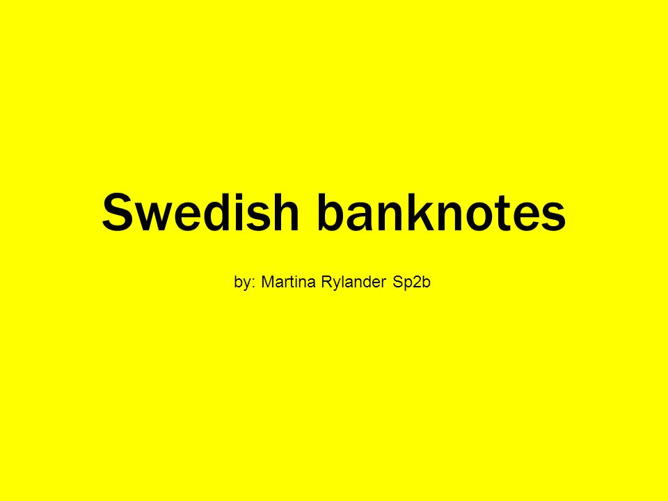 Swedish banknotes by: Martina Rylander Sp2b