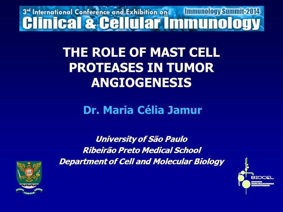 Dr. Maria Célia Jamur THE ROLE OF MAST CELL PROTEASES IN TUMOR ANGIOGENESIS University of São Paulo Ribeirão Preto Medical School Department of Cell a