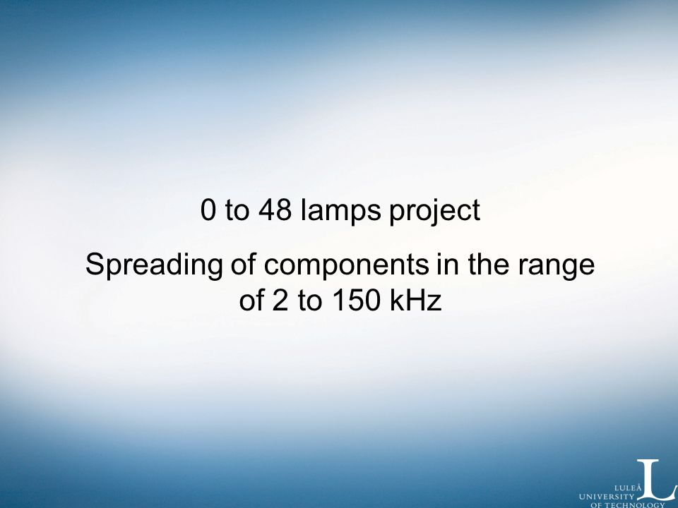 0 to 48 lamps project Spreading of components in the range of 2 to 150 kHz