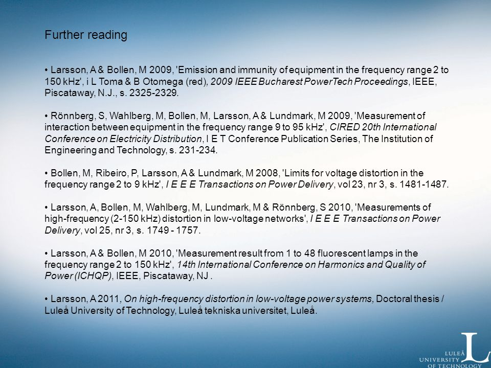 Further reading Larsson, A & Bollen, M 2009, Emission and immunity of equipment in the frequency range 2 to 150 kHz , i L Toma & B Otomega (red), 2009 IEEE Bucharest PowerTech Proceedings, IEEE, Piscataway, N.J., s.