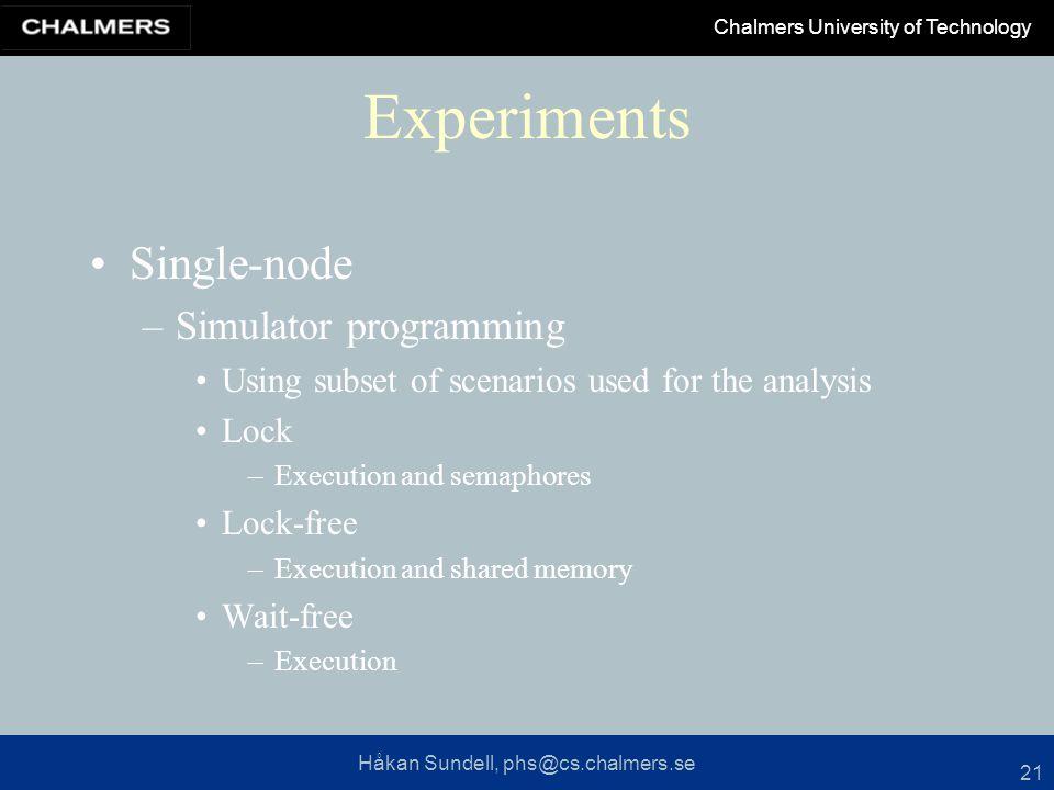Håkan Sundell, phs@cs.chalmers.se Chalmers University of Technology 21 Experiments Single-node –Simulator programming Using subset of scenarios used f